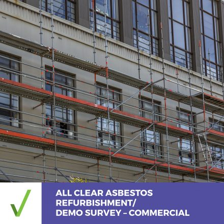 ALL CLEAR ASBESTOS SURVEY – COMMERCIAL –  Refurbishment/Demo Survey Report Within 5 Business Days