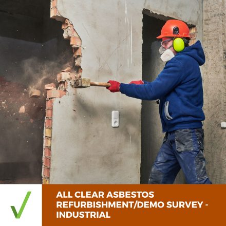 ALL CLEAR ASBESTOS SURVEY – INDUSTRIAL –  Refurbishment/Demo Survey Report Within 5 Business Days
