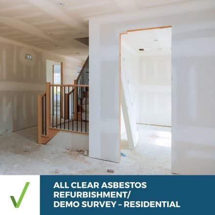 ALL CLEAR ASBESTOS SURVEY – RESIDENTIAL –  Refurbishment/Demo Survey Report Within 5 Business Days
